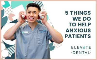 5 Things We Do To Help Anxious Patients